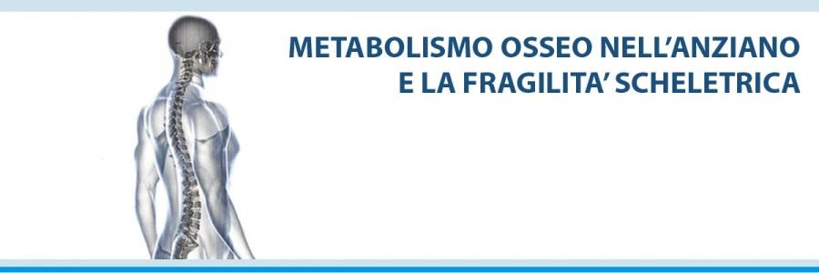 METABOLISMO OSSEO NELL'ANZIANO E LA FRAGILITA' SCHELETRICA: DALLA DIAGNOSI ALLA TERAPIA CON ASPETTI MEDICO LEGALI